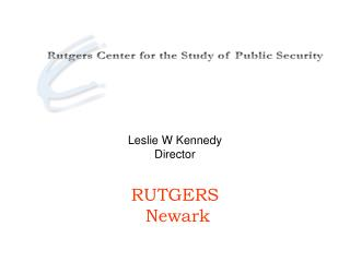 Leslie W Kennedy Director RUTGERS  Newark