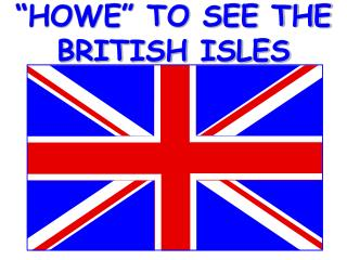 """HOWE"" TO SEE THE BRITISH ISLES"