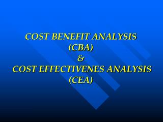 COST BENEFIT ANALYSIS  (CBA) &  COST EFFECTIVENES ANALYSIS (CEA)
