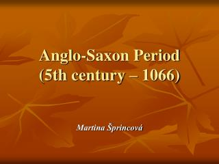 Anglo-Saxon Period (5th century – 1066)
