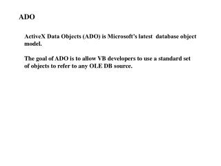 ActiveX Data Objects (ADO) is Microsoft's latest  database object model.