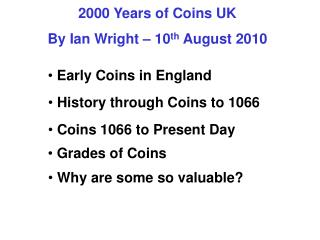 2000 Years of Coins UK By Ian Wright – 10 th  August 2010