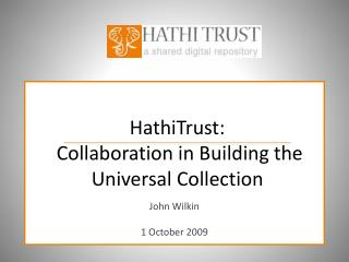 HathiTrust:  Collaboration in Building the Universal Collection