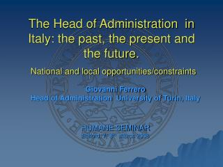 Giovanni Ferrero Head of Administration  University of Turin, Italy HUMANE SEMINAR