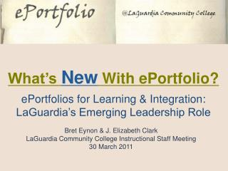 What's  New  With ePortfolio? ePortfolios for Learning & Integration: