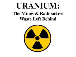 URANIUM: The Mines & Radioactive  Waste Left Behind