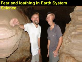 Fear and loathing in Earth System Science