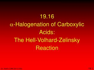 19.16 a -Halogenation of Carboxylic Acids: The Hell-Volhard-Zelinsky Reaction