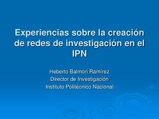 Experiencias sobre la creación de redes de investigación en el IPN