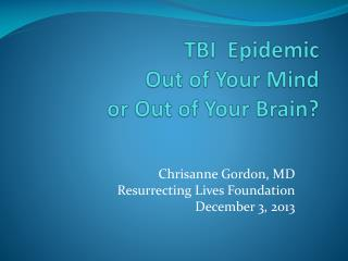 TBI  Epidemic Out of Your Mind  or Out of Your Brain?