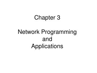 Chapter 3  Network Programming  and  Applications