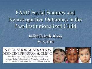 FASD Facial Features and Neurocognitive Outcomes in the Post-Institutionalized Child