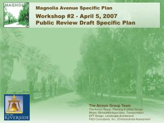 Magnolia Avenue Specific Plan Workshop #2 - April 5, 2007 Public Review Draft Specific Plan
