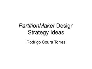 PartitionMaker  Design Strategy Ideas