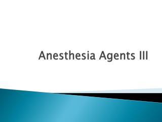 Anesthesia Agents III