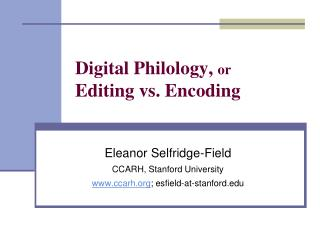 Digital Philology,  or Editing vs. Encoding