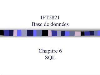 IFT2821 Base de données Chapitre 6 SQL