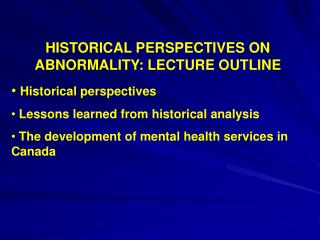 HISTORICAL PERSPECTIVES ON ABNORMALITY: LECTURE OUTLINE Historical perspectives