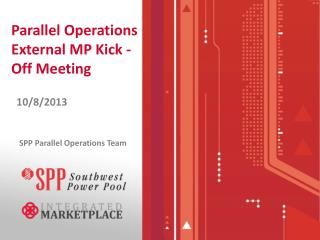 Parallel Operations    External MP Kick - Off Meeting