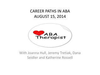 CAREER PATHS IN ABA  AUGUST 15, 2014
