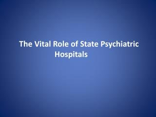 The Vital Role of State Psychiatric Hospitals