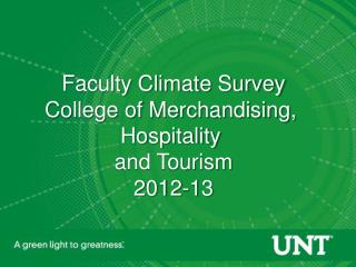 Faculty Climate Survey College of Merchandising,  Hospitality  and Tourism 2012-13