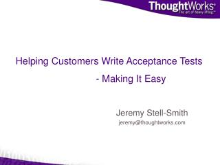 Helping Customers Write Acceptance Tests 		- Making It Easy