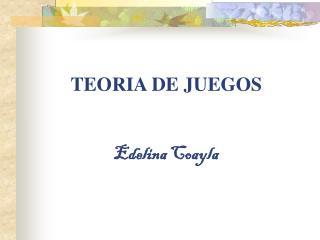 TEORIA DE JUEGOS Edelina Coayla