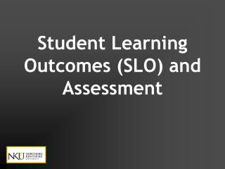 Student Learning Outcomes (SLO) and Assessment