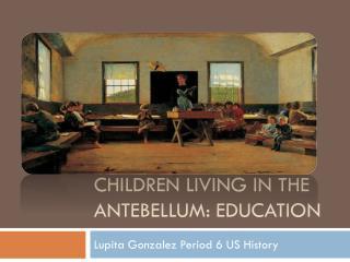 Children living in the Antebellum: education