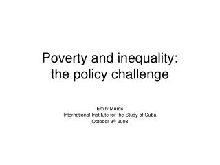 Poverty and inequality:  the policy challenge