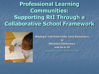 Professional Learning Communities:  Supporting RtI Through a Collaborative School Framework