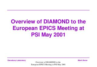 Overview of DIAMOND to the  European EPICS Meeting at PSI May 2001