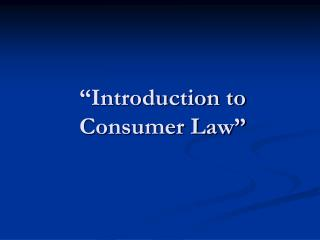 """Introduction to Consumer Law"""