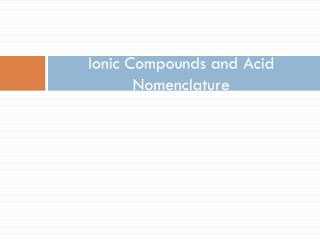 Ionic Compounds and Acid Nomenclature