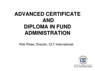 ADVANCED CERTIFICATE  AND  DIPLOMA IN FUND ADMINISTRATION