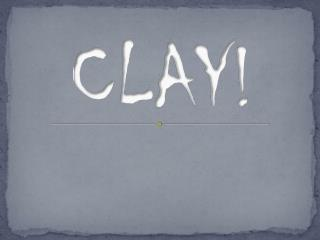CLAY!
