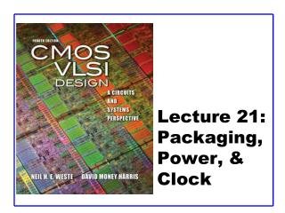 Lecture 21:  Packaging, Power, & Clock