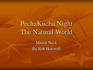 PechaKucha Night  The Natural World