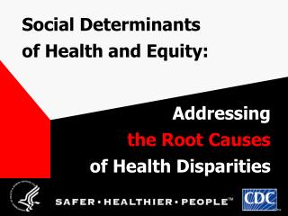Social Determinants of  Health and Equity: