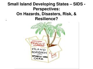 Small Island Developing States – SIDS - Perspectives:  On Hazards, Disasters, Risk, & Resilience?