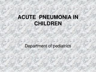 ACUTE  PNEUMONIA IN  CHILDREN