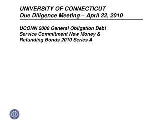 UNIVERSITY OF CONNECTICUT  Due Diligence Meeting – April 22, 2010