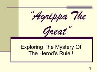 """""""Agrippa The Great"""""""