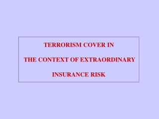 TERRORISM COVER IN  THE CONTEXT OF EXTRAORDINARY INSURANCE RISK