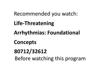Recommended you watch:  Life-Threatening Arrhythmias: Foundational Concepts