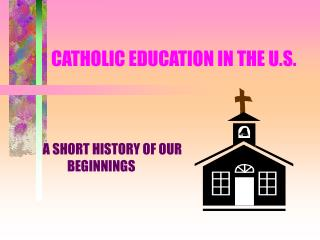 CATHOLIC EDUCATION IN THE U.S.