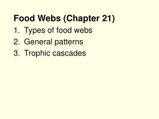 Food Webs Chapter 21 Types of food webs General patterns Trophic cascades