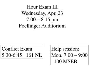 Hour Exam III   Wednesday, Apr. 23 7:00 – 8:15 pm Foellinger Auditorium