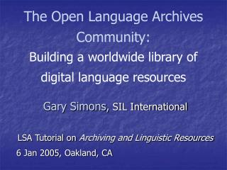 The Open Language Archives Community: Building a worldwide library of digital language resources